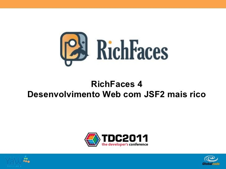 RichFaces 4Desenvolvimento Web com JSF2 mais rico                          Globalcode	  –	  Open4education