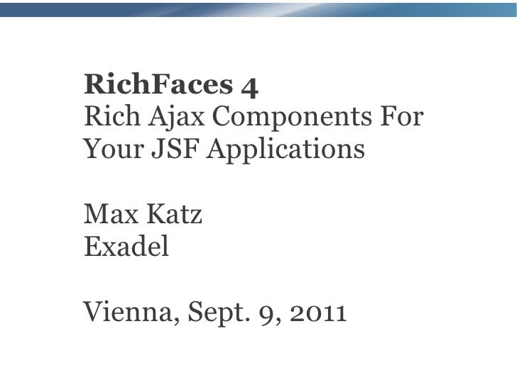 RichFaces 4Rich Ajax Components ForYour JSF ApplicationsMax KatzExadelVienna, Sept. 9, 2011