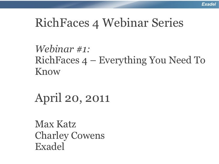 ExadelRichFaces 4 Webinar SeriesWebinar #1:RichFaces 4 – Everything You Need ToKnowApril 20, 2011Max KatzCharley CowensExa...