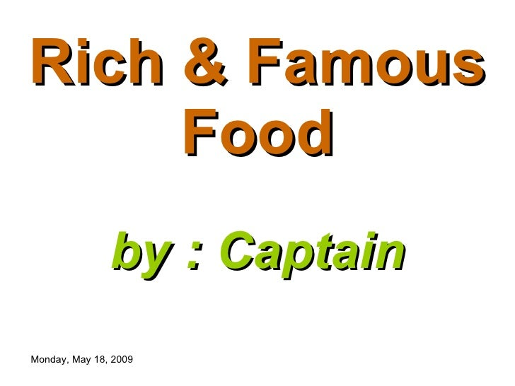 Rich & Famous Food by : Captain