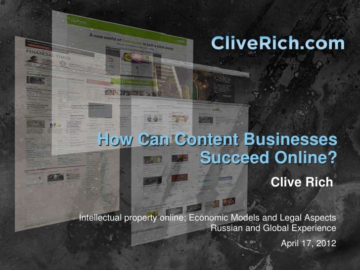 How Can Content Businesses              Succeed Online?                                              Clive RichIntellectua...