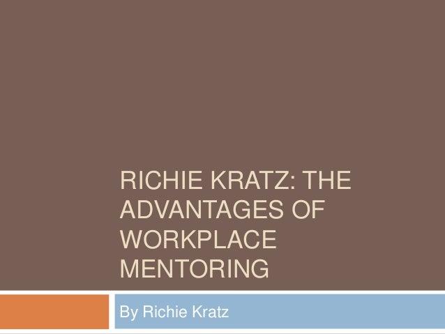 RICHIE KRATZ: THE ADVANTAGES OF WORKPLACE MENTORING By Richie Kratz