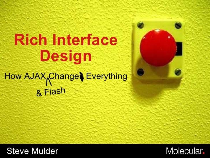 How AJAX Changes Everything Steve Mulder Rich Interface Design & Flash