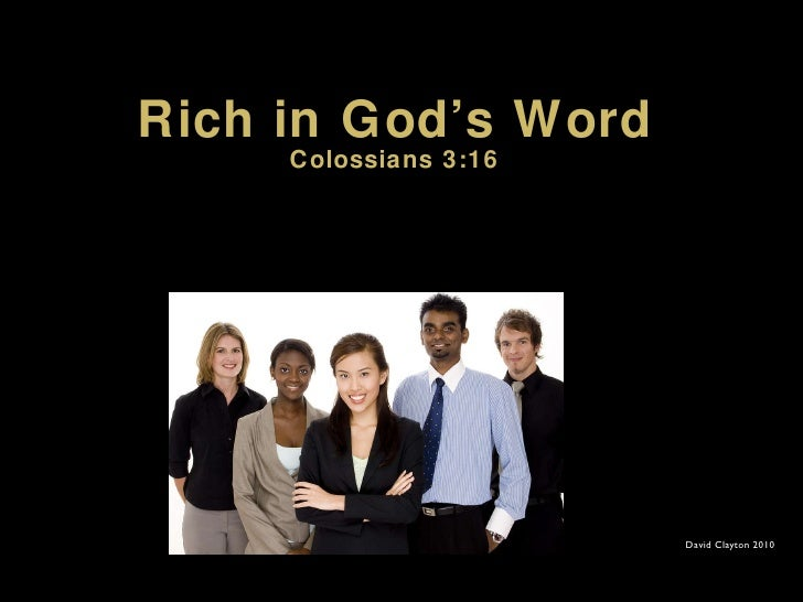Rich in God's Word Colossians 3:16 David Clayton 2010