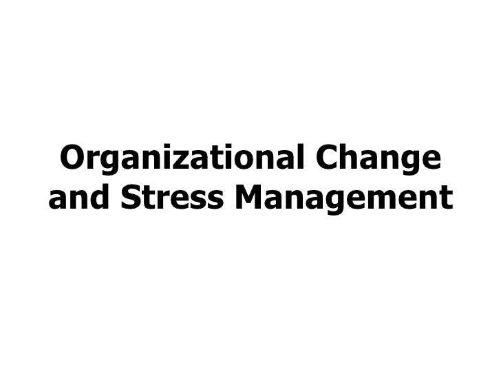 Organizational Change and Stress Management