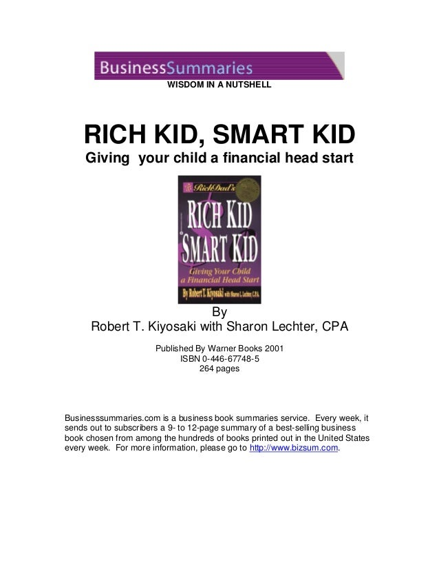 WISDOM IN A NUTSHELL  RICH KID, SMART KID  Giving your child a financial head start  By Robert T. Kiyosaki with Sharon Lec...