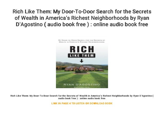 Rich Like Them: My Door-to-Door Search for the Secrets of Wealth in Americas Richest Neighborhoods