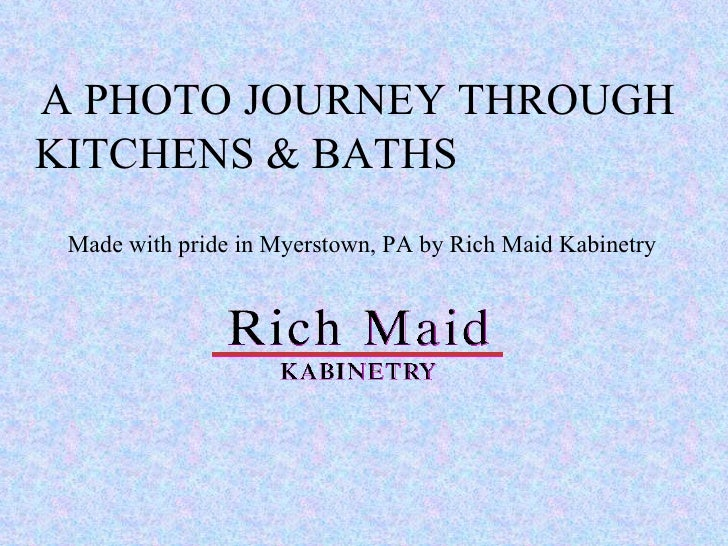 A PHOTO JOURNEY THROUGH KITCHENS & BATHS  Made with pride in Myerstown, PA by Rich Maid Kabinetry