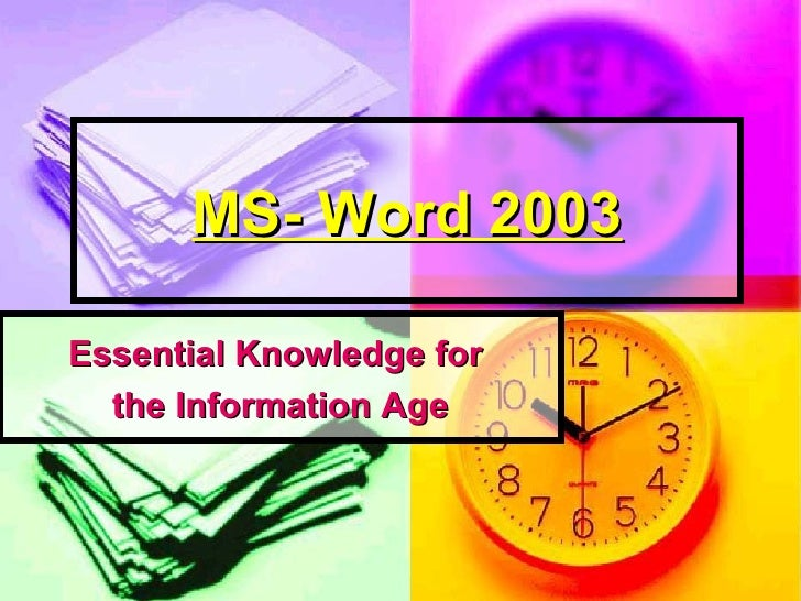 MS- Word 2003 Essential Knowledge for  the Information Age