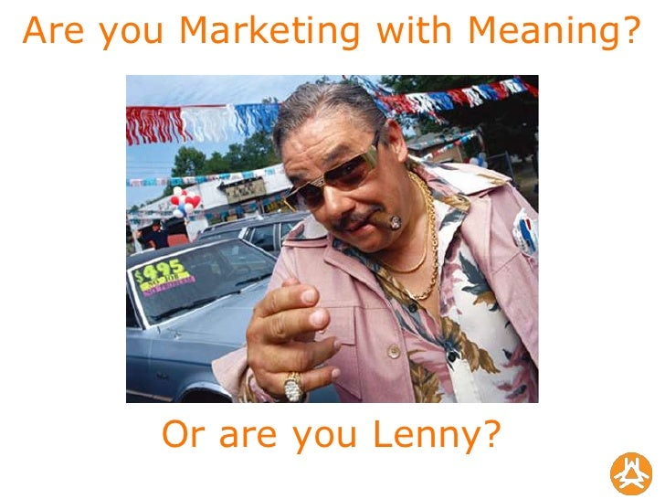 Are you Marketing with Meaning?<br />Or are you Lenny?<br />
