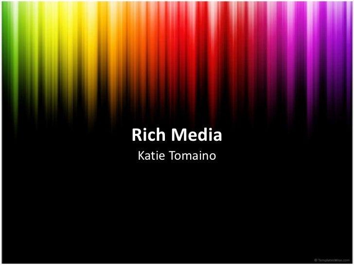 Rich Media<br />Katie Tomaino<br />