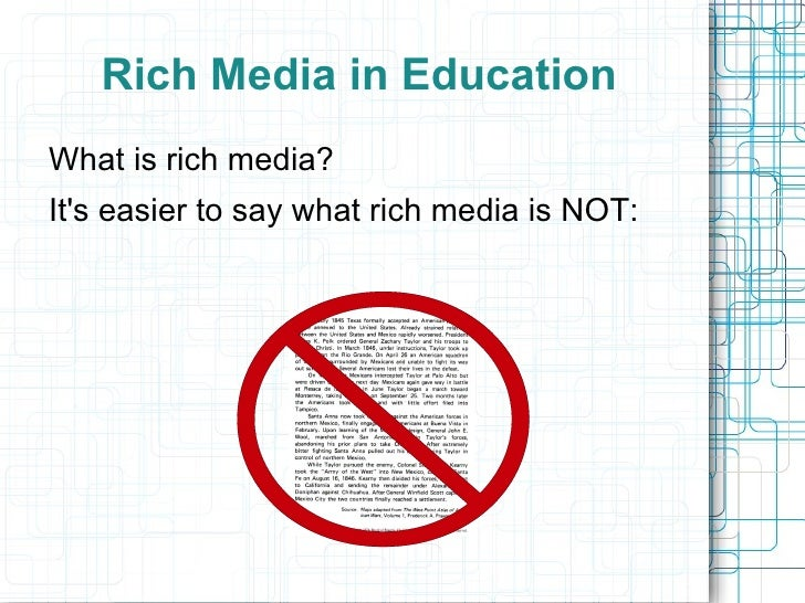 Rich Media in EducationWhat is rich media?Its easier to say what rich media is NOT: