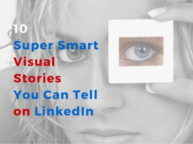 10 Super Smart Visual Stories You Can Tell on LinkedIn
