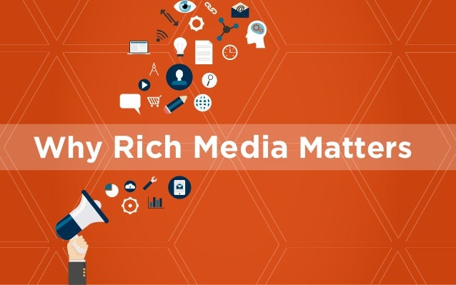 Why Rich Media Matters
