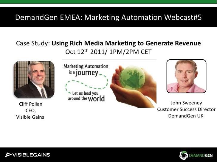 DemandGen EMEA: Marketing Automation Webcast#5<br />Case Study: Using Rich Media Marketing to Generate Revenue<br />Oct 12...