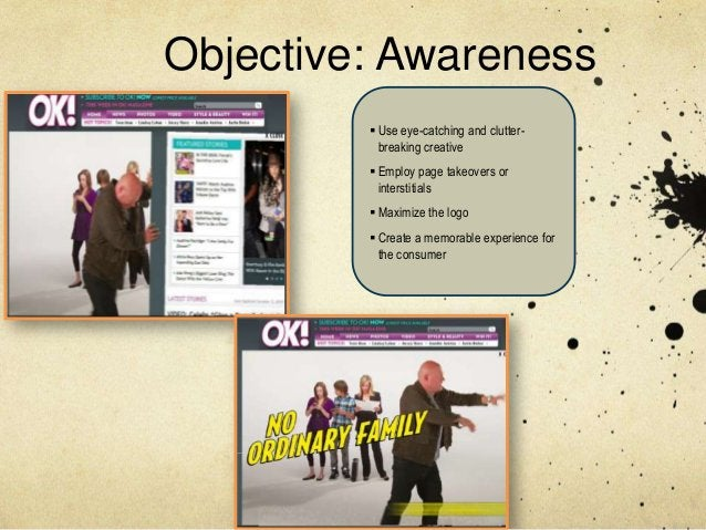 Objective: Awareness          Use eye-catching and clutter-           breaking creative          Employ page takeovers o...