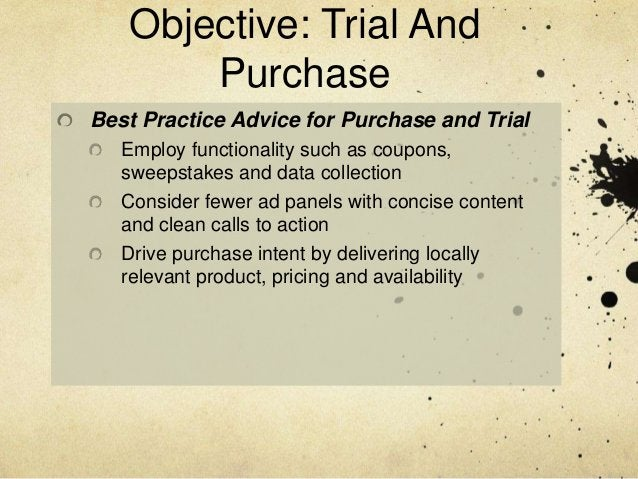 Objective: Trial And       PurchaseBest Practice Advice for Purchase and Trial   Employ functionality such as coupons,   s...