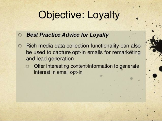 Objective: LoyaltyBest Practice Advice for LoyaltyRich media data collection functionality can alsobe used to capture opt-...
