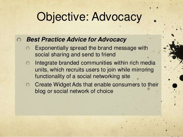 Objective: AdvocacyBest Practice Advice for Advocacy  Exponentially spread the brand message with  social sharing and send...