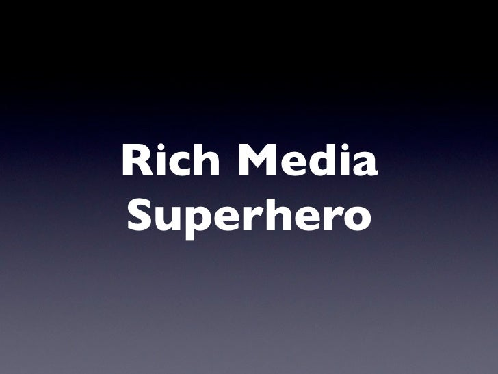 Rich Media Superhero