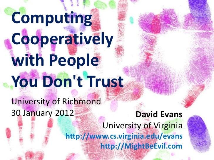 ComputingCooperativelywith PeopleYou Dont TrustUniversity of Richmond30 January 2012                   David Evans        ...