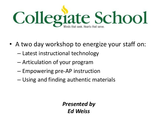 • A two day workshop to energize your staff on: – Latest instructional technology – Articulation of your program – Empower...