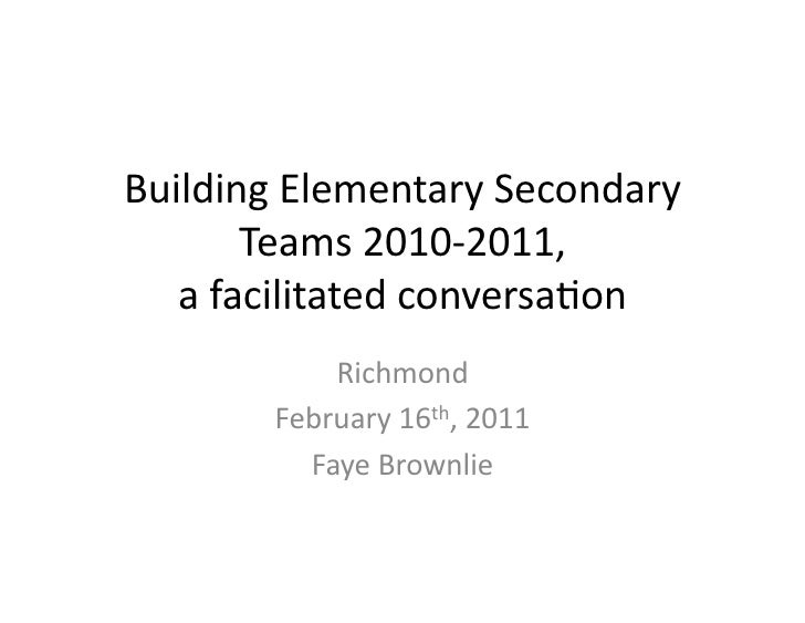 Building	  Elementary	  Secondary	            Teams	  2010-­‐2011,	     a	  facilitated	  conversa<on	                Rich...