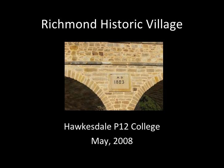 Richmond Historic Village Hawkesdale P12 College May, 2008