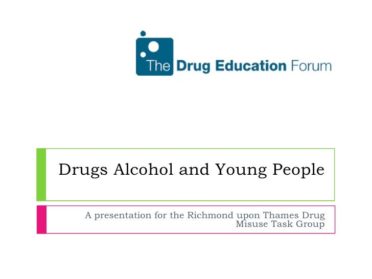 Drugs Alcohol and Young People A presentation for the Richmond upon Thames Drug Misuse Task Group