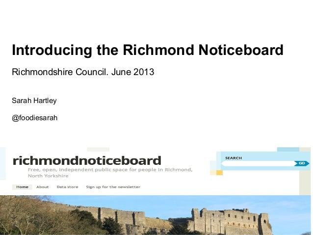 Introducing the Richmond NoticeboardRichmondshire Council. June 2013Sarah Hartley@foodiesarah