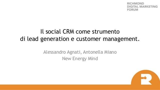 Il social CRM come strumento di lead generation e customer management. Alessandro Agnati, Antonella Miano New Energy Mind