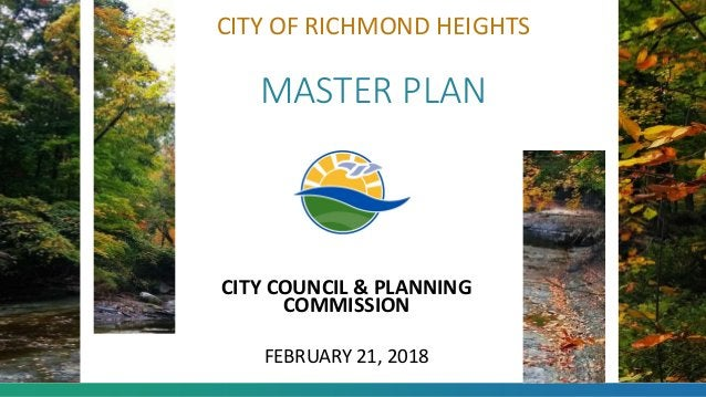 CITY OF RICHMOND HEIGHTS MASTER PLAN CITY COUNCIL & PLANNING COMMISSION FEBRUARY 21, 2018