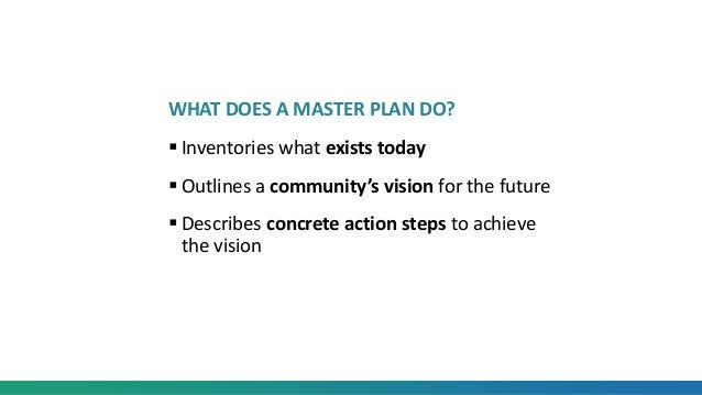 WHAT DOES A MASTER PLAN DO?  Inventories what exists today  Outlines a community's vision for the future  Describes con...