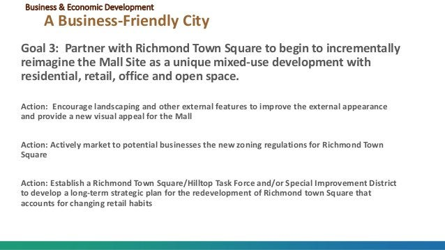 Goal 3: Partner with Richmond Town Square to begin to incrementally reimagine the Mall Site as a unique mixed-use developm...