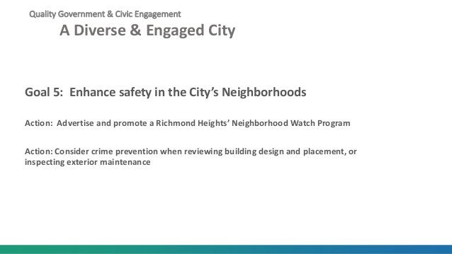 Quality Government & Civic Engagement A Diverse & Engaged City Goal 5: Enhance safety in the City's Neighborhoods Action: ...