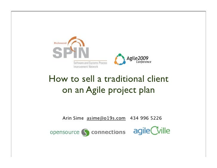 How to sell a traditional client   on an Agile project plan     Arin Sime asime@o19s.com 434 996 5226
