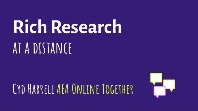 Rich Research at a distance Cyd HarrellAEA Online Together