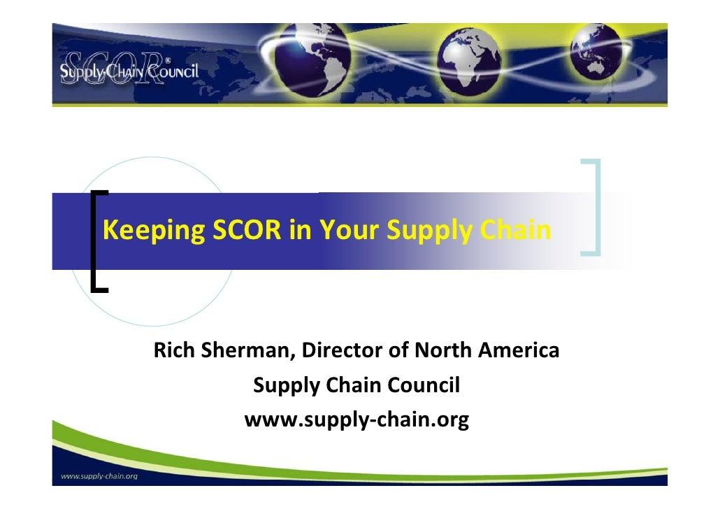 KeepingSCORinYourSupplyChain   RichSherman,DirectorofNorthAmerica             SupplyChainCouncil           ...
