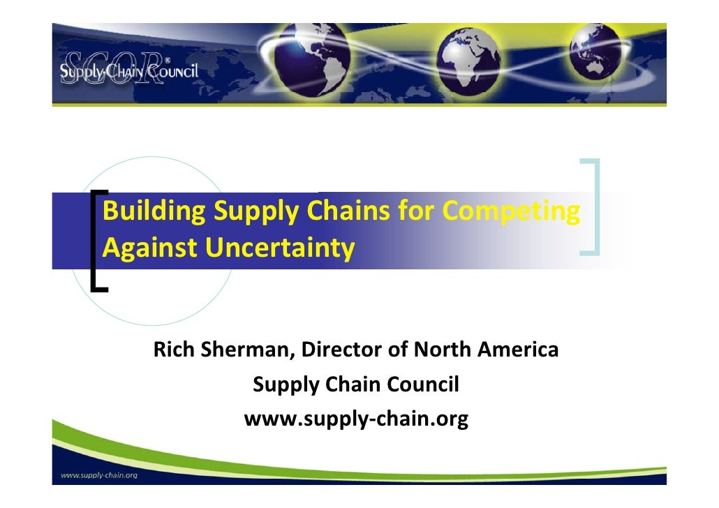 Building Supply Chains For Competing Against Uncertainty Rich Sherman,  Director Of North America ...