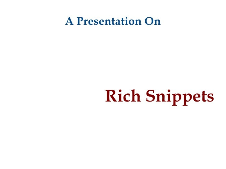 A Presentation On <ul><ul><li>Rich Snippets </li></ul></ul>