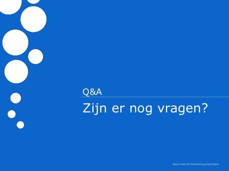 Q&AZijn er nog vragen?             Easy Internet Marketing proprietary