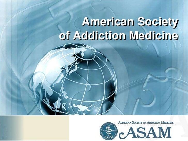 American Society of Addiction Medicine<br />