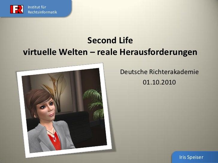 Institut für Rechtsinformatik                Second Lifevirtuelle Welten – reale Herausforderungen                       D...