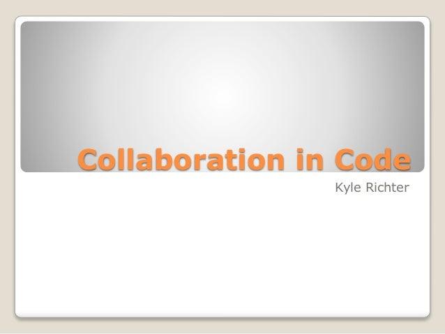 Collaboration in Code Kyle Richter
