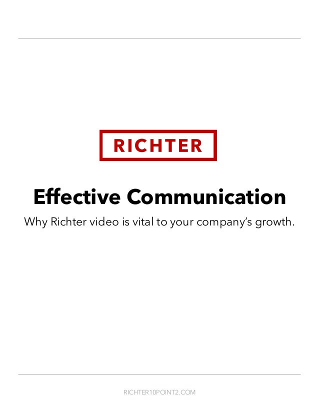 Effective Communication Why Richter video is vital to your company's growth. RICHTER10POINT2.COM