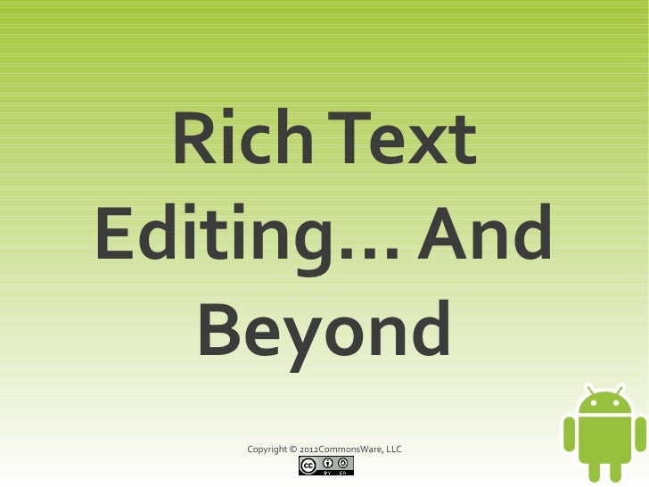 Rich TextEditing... And   Beyond    Copyright © 2012CommonsWare, LLC