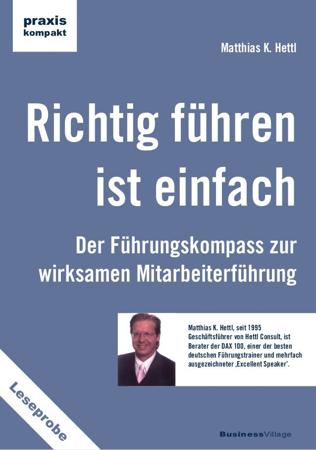 Der Führungskompass zur wirksamen Mitarbeiterführung Richtig führen ist einfach Matthias K. Hettl BusinessVillage praxis k...