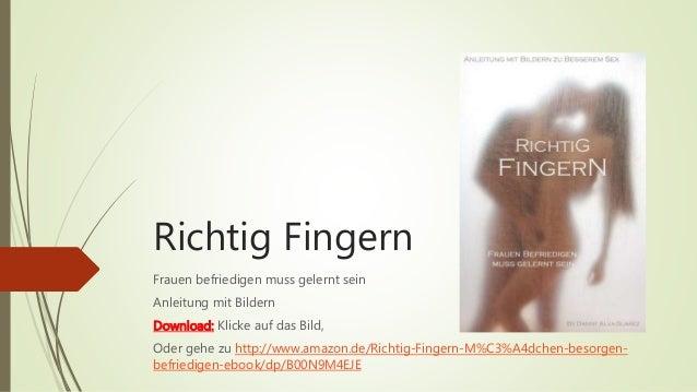 Richtig Fingern  Frauen befriedigen muss gelernt sein  Anleitung mit Bildern  Download: Klicke auf das Bild,  Oder gehe zu...