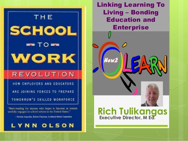 Linking Learning To Living – Bonding Education and Enterprise  Rich Tulikangas Executive Director, M Ed.