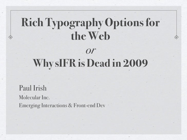 Rich Typography Options for            the Web               or        Why sIFR is Dead in 2009  Paul Irish Molecular Inc....